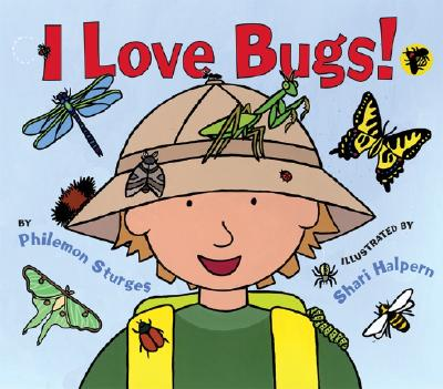 I Love Bugs! By Sturges, Philemon/ Halpern, Shari (ILT)