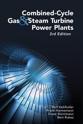 Combined-Cycle Gas & Steam Turbine Power Plants By Kehlhofer, Rolf/ Rukes, Bert/ Hannemann, Frank/ Stirnimann, Franz